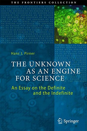 The Unknown as an Engine for Science: An Essay on the Definite and the Indefinite (The Frontiers Collection)