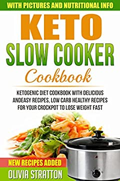 Keto Slow Cooker: Cookbook for Delicious and Easy Ketogenic Cooking, Low Carb Healthy Recipes for Your Crockpot to Lose Weight Fast