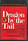 Dragon by the Tail : American, British, Japanese and Russian Ecounters with China and One Another, Davies, John P., Jr., 0393054551
