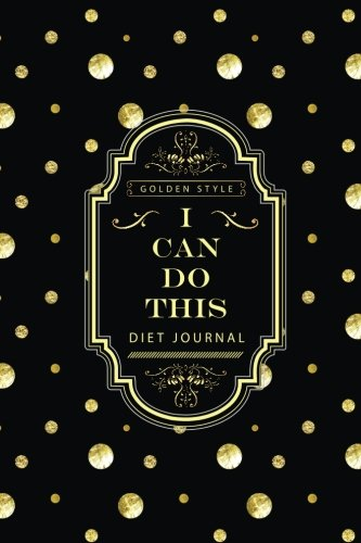 I Can Do This: Diet Tracking Journal - 90 Days of Change - Before & After Tracking (Volume 1)