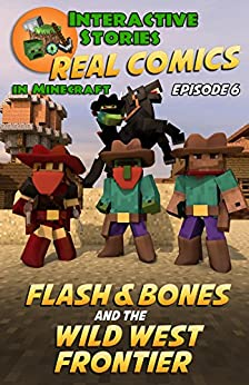 Amazing Minecraft Comics: Flash and Bones and the Wild West Frontier: The Greatest Minecraft Comics for Kids (Real Comics In Minecraft - Flash And Bones Book 6) by [Crowther, Calvin]