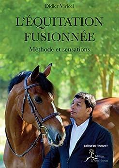 L'Équitation fusionnée: Méthode et sensations (Nature) (French Edition) by [Viricel, Didier]