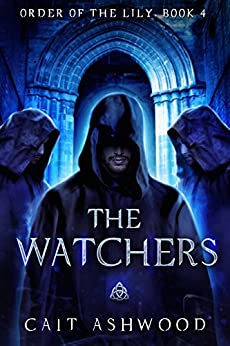 The Watchers (Order of the Lily Book 4) by [Ashwood, Cait]