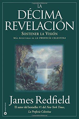La Decima Revelacion: Sostener La Vision Mas Adventuras de La Profecia Celestina (Spanish Edition) [James Redfield] (Tapa Blanda)