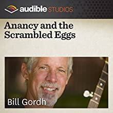 Anancy and the Scrambled Eggs: A Caribbean Folktale Performance by Bill Gordh Narrated by Bill Gordh
