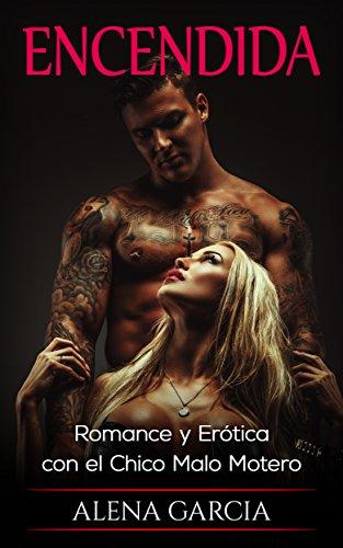 Encendida: Romance y Erótica con el Chico Malo Motero (Novela Romántica y Erótica en