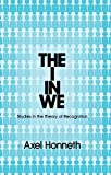 The I in We : Studies in the Theory of Recognition, Honneth, Axel, 0745652336