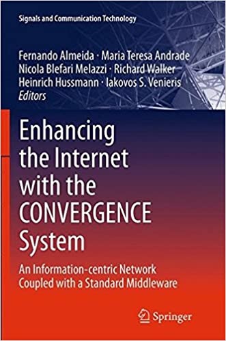 Enhancing the Internet with the CONVERGENCE System: An Information-centric Network Coupled with a Standard Middleware (Signals and Communication Technology)