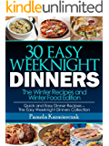 30 Easy Weeknight Dinners – The Winter Recipes and Winter Food Edition (Quick and Easy Dinner Recipes – The Easy Weeknight Dinners Collection Book 7)