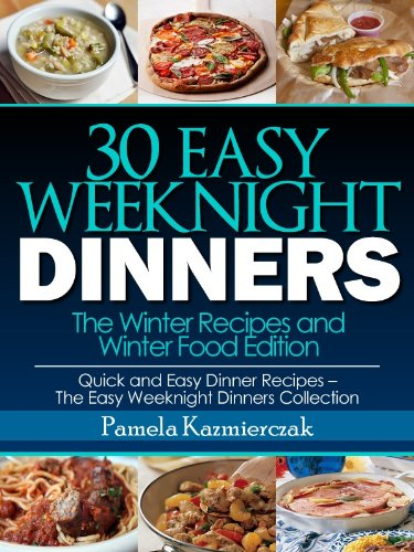 30 easy weeknight dinners the winter recipes and winter food 30 easy weeknight dinners the winter recipes and winter food edition quick and easy forumfinder Images