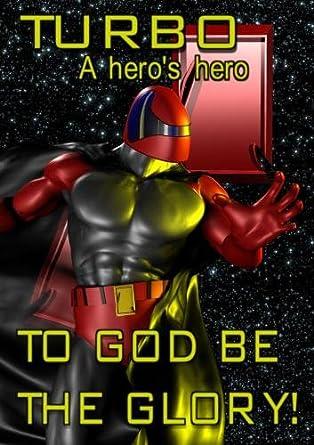 Turbo, A Heros Hero