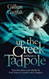 Up The Creek Without a Tadpole: Dementia shatters and rebuilds the bond between a mother and a daughter by Gillian Griffith (2015-06-16)