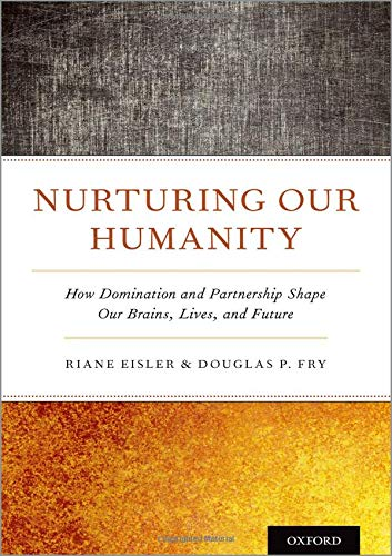 Nurturing Our Humanity: How Domination and Partnership Shape Our Brains, Lives, and Future ()