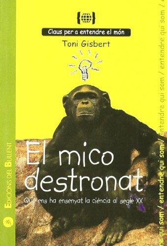 Descargar Libro El Mico Destronat. Què Ens Ha Ensenyat La Ciència Del Segle Xx: Per A Entendre Qui Som Toni Gisbert I Sempere
