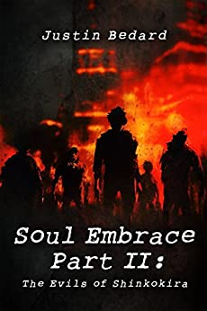 Soul Embrace Part II: The Evils of Shinkokira by [Bedard, Justin]