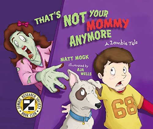 Thats Not Your Mommy Anymore A Zombie Tale Matt Mogk Aja Mulford