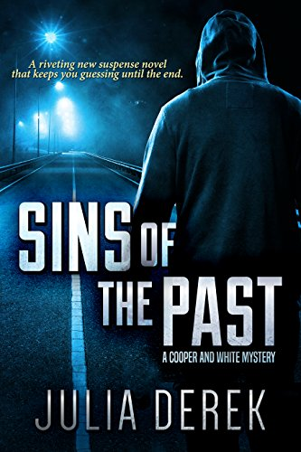 Sins of the Past: A riveting suspense novel that keeps you guessing until the end (Cooper and White Book 1) by [Derek, Julia]