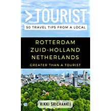 Greater Than a Tourist – Rotterdam Zuid-Holland The Netherlands: 50 Travel Tips from a Local (English Edition)