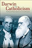 Darwin and Catholicism: The Past and Present Dynamics of a Cultural Encounter, Louis Caruana, 0567476316