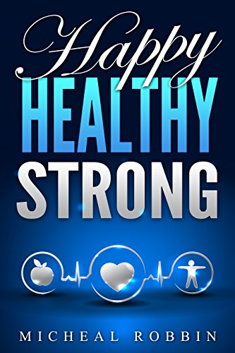 Happy Healthy Strong: A Healthy Living Guide (Healthy Living Books, Health Guide, Healthy Living,)