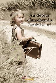 Au détour d'un chemin par Pascale Bernard