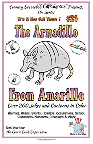 Book The Armadillo From Amarillo - Over 200 Jokes and Cartoons - Animals, Aliens, Sports, Holidays, Occupations, School, Computers, Monsters, Dinosaurs and ... COLOR: Volume 24 (It's a Zoo Out There !)