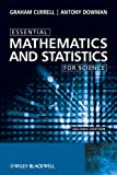 Essential Mathematics and Statistics for Science, Graham Currell and Antony Dowman, 0470694491