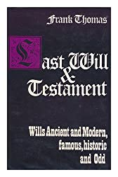 Last Will and Testament: Wills Ancient and Modern, famous, historic and Odd