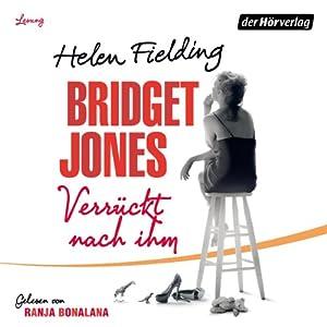 Bridget Jones: Verrückt nach ihm (Die Bridget Jones-Serie 4) Hörbuch