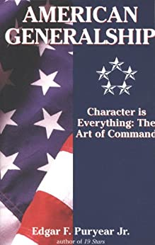American Generalship: Character Is Everything: The Art of Command by [Puryear, Edgar]
