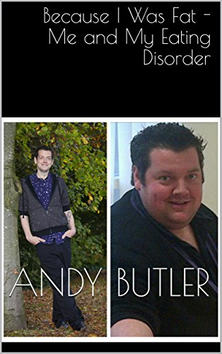 Because I Was Fat - Me and My Eating Disorder: Losing 16 Stone in 10 Months ()