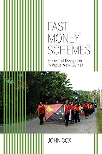 (Fast Money Schemes: Hope and Deception in Papua New Guinea (Framing the Global))