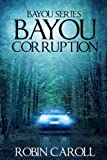 Bayou Corruption (Bayou Series) (Volume 2)