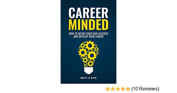 amazoncom career minded how to define your own success and develop your career ebook brett rich kindle store