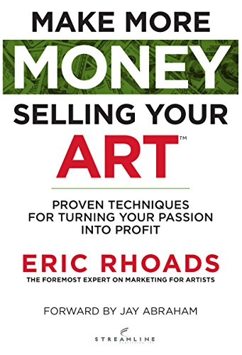 make more money selling your art proven techniques for turning your