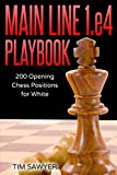 Main Line 1.e4 Playbook: 200 Opening Chess Positions For White (main Line Chess Playbooks)-Tim Sawyer