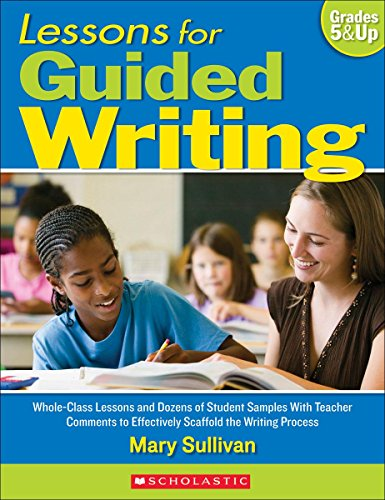 Ebook Lessons for Guided Writing: Whole-Class Lessons and Dozens of Student Samples With Teacher Comments TXT