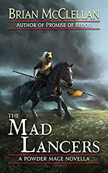 The Mad Lancers: A Powder Mage Novella by [McClellan, Brian]