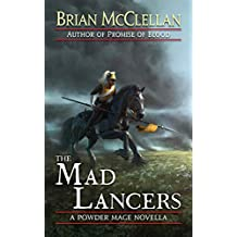 The Mad Lancers: A Powder Mage Novella