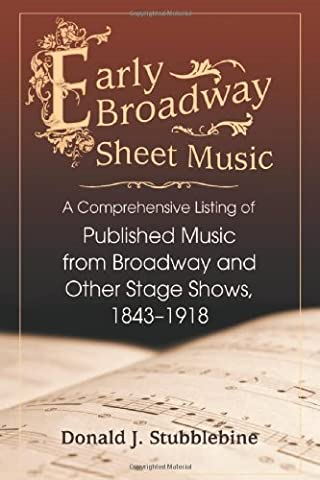 Early Broadway Sheet Music: A Comprehensive Listing of Published Music from Broadway and Other Stage Shows, (The Script Sheet Music)