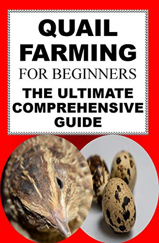 Quail Farming For Beginners: The Ultimate Comprehensive Guide by [P, Karen June]