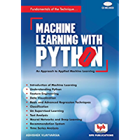 Machine Learning with Python : Design and Develop Machine Learning and Deep Learning Technique using real world code examples (First Book 1)
