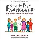 Querido Papa Francisco: El Papa responde a las cartas de ni�os de todo el mundo (Spanish Edition)