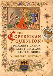 The Copernican Question: Prognostication, Skepticism, and Celestial Order