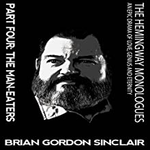 The Hemingway Monologues Part Four: The Man-Eaters Audiobook by Brian Gordon Sinclair Narrated by Brian Gordon Sinclair