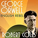 George Orwell: English Rebel Hörbuch von Robert Colls Gesprochen von: John Lee