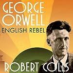 George Orwell: English Rebel   Robert Colls
