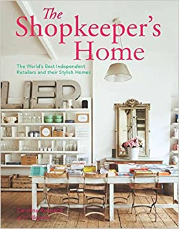 The Shopkeeperu0027s Home: The Worldu0027s Best Independent Retailers And Their  Stylish Homes: Caroline Rowland: 9781909342903: Amazon.com: Books