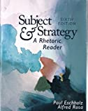 Subject and Strategy : A Rhetoric Reader, Paul Escholz, 0312065418