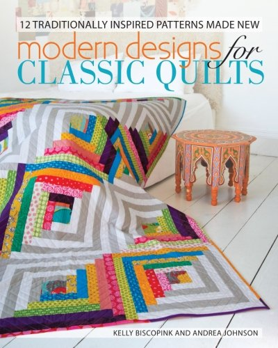 Modern Designs for Classic Quilts: 12 Traditionally Inspired Patterns Made - Quilt Classic Patterns